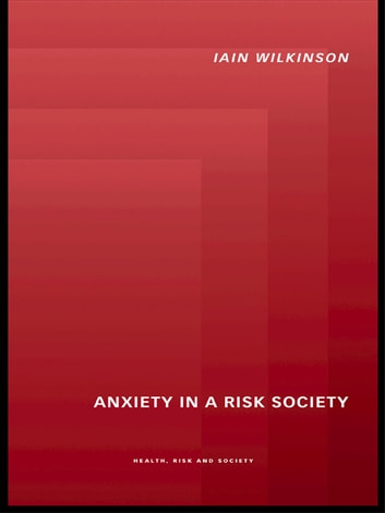 Anxiety in a 'Risk' Society ebook by Iain Wilkinson