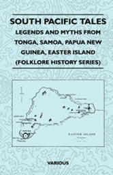 South Pacific Tales - Legends And Myths From Tonga, Samoa, Papua New Guinea, Easter Island (Folklore History Series) ebook by Various