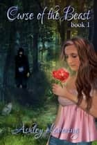 Curse of the Beast - Curse of the Beast, #1 ebook by Ashley Lavering