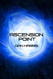 Ascension Point - The Unity Sequence, Book 1 ebook by Dan Harris