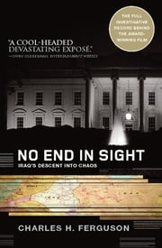 No End in Sight - Iraq's Descent into Chaos ebook by Charles Ferguson
