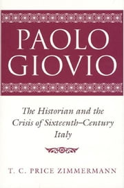 Paolo Giovio: The Historian and the Crisis of Sixteenth-Century Italy ebook by Zimmermann, T. C. Price