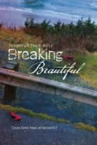 Breaking Beautiful 電子書 by Ms. Jennifer Shaw Wolf