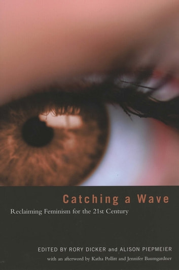Catching a Wave - Reclaiming Feminism for the 21st Century ebook by Katha Pollitt,Jennifer Baumgardner