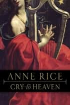 Cry to Heaven - A Novel ebook by Anne Rice