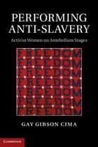 Performing Anti-Slavery ebook by Gay Gibson Cima