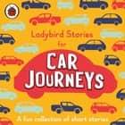 Ladybird Stories for Car Journeys audiobook by Ladybird