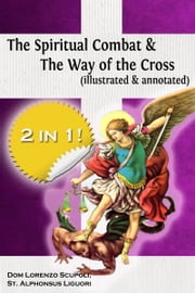 The Spiritual Combat & The Way of the Cross (illustrated & annotated) ebook by Dom Lorenzo Scupoli,St Alphonsus Liguori,Myron Henkmen