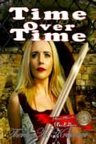 Time Over Time - Time Travellers, #4 ebook by Therese A Kraemer