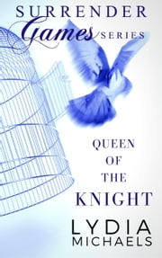 Queen of the Knight - Surrender Games, #2 ebook by Lydia Michaels