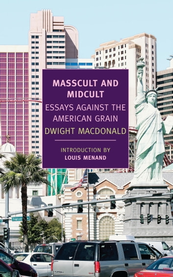 Masscult and Midcult - Essays Against the American Grain ebook by Dwight Macdonald