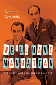 We'll Have Manhattan: The Early Work of Rodgers & Hart ebook by Dominic Symonds