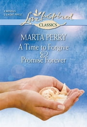 A Time to Forgive and Promise Forever ebook by Marta Perry