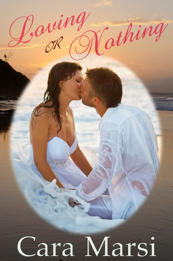 Loving Or Nothing ebook by Cara Marsi