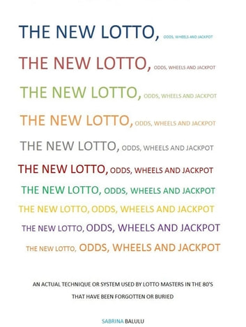 The New Lotto Odds, Wheels And Jackpot - Actual Technique or System Used By Lotto Masters in the 80'S ebook by Sabrina Balulu