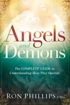 Angels and Demons - The Complete Guide to Understanding How They Operate ebook by Ron Phillips, DMin