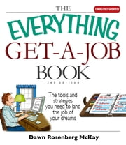 The Everything Get-A-Job Book - The Tools and Strategies You Need to Land the Job of Your Dreams ebook by Dawn Rosenberg McKay