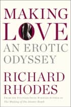 Making Love - An Erotic Odyssey ebook by Richard Rhodes