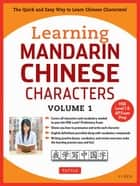 Learning Mandarin Chinese Characters Volume 1 - The Quick and Easy Way to Learn Chinese Characters! (HSK Level 1 & AP Exam Prep) ebook by Yi Ren