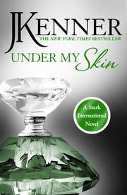 Under My Skin: Stark International 3 ebook by J. Kenner
