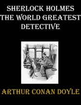 Sherlock Holmes The World Greatest Detective ebook by Arthur Conan Doyle