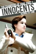 Innocents - The Champions of 1944 - Part 1 ebook by Kenneth Tam