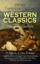 WESTERN CLASSICS Ultimate Collection - 11 Novels in One Volume: Complete Leatherstocking Tales, The Littlepage Manuscripts Series, Wynadotte, The Wept Of Wish-Ton-Wish and more - The Last of the Mohicans, The Pathfinder, The Pioneers, The Prairie, Satanstoe, The Chainbearer, The Redskins, The Oak Openings and Other Adventure Novels= James Fenimore Cooper ebook by James Fenimore Cooper