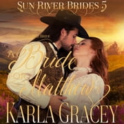 Mail Order Bride - A Bride for Matthew (Sun River Brides, Book 5) audiobook by Karla Gracey