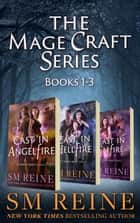 The Mage Craft Series - Books 1-3: Cast in Angelfire, Cast in Hellfire, and Cast in Faefire ebook by SM Reine