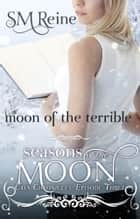 Moon of the Terrible ebook by SM Reine