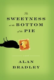 The Sweetness at the Bottom of the Pie ebook by Alan Bradley