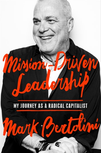 Mission-Driven Leadership - My Journey as a Radical Capitalist ebook by Mark Bertolini