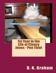 1st Year in the Life of Clancy Jones: Pen Thief ebook by D. K. Graham