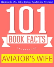 The Aviator's Wife - 101 Amazing Facts You Didn't Know - GWhizBooks.com ebook by G Whiz