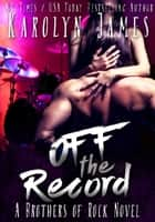 Off the Record (A Brothers of Rock - GONE BY AUTUMN - novel) ebook by