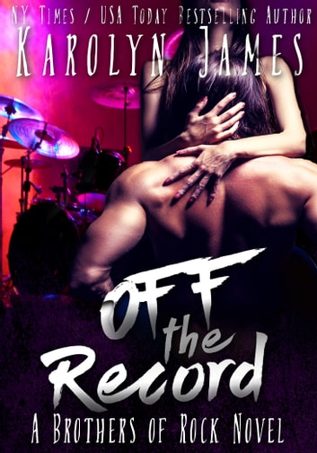 Off the Record (A Brothers of Rock - GONE BY AUTUMN - novel) ebook by Karolyn James