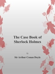 The Case Book of Sherlock Holmes ebook by Arthur Conan Doyle,Arthur Conan Doyle,Arthur Conan Doyle