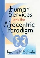 Human Services and the Afrocentric Paradigm ebook by Jerome H Schiele
