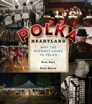 Polka Heartland - Why the Midwest Loves to Polka ebook by Rick March,Dick Blau