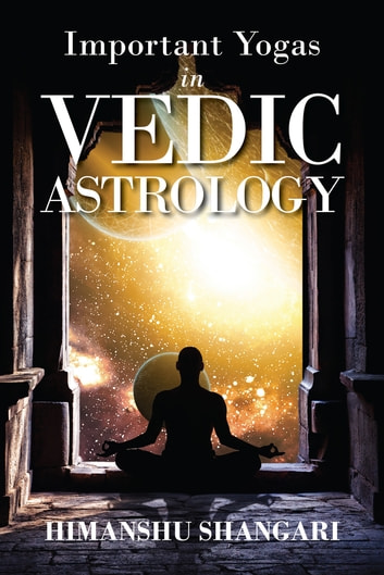 Important Yogas in Vedic Astrology ebook by Himanshu Shangari