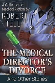 The Medical Director's Divorce and Other Stories ebook by Robert Tell