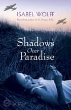 Shadows Over Paradise - A Novel ebook by Isabel Wolff