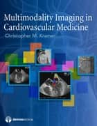 Multimodality Imaging in Cardiovascular Medicine ebook by Christopher M. Kramer, MD