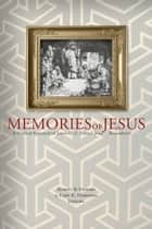 Memories of Jesus ebook by Robert B. Stewart, Gary R. Habermas