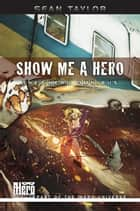 Show Me A Hero eBook by Sean Taylor