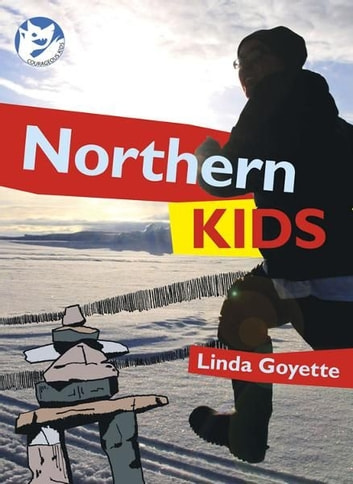 Northern Kids: Courageous Kids - Courageous Kids ebook by Linda Goyette