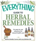 The Everything Guide to Herbal Remedies ebook by Martha Schindler Connors