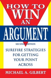 How to Win an Argument ebook by Michael A. Gilbert