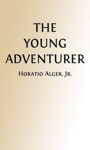 The Young Adventurer (Illustrated) - Tom's Trip Across The Plains ebook by Horatio Alger, Jr.