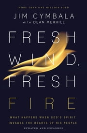 Fresh Wind, Fresh Fire - What Happens When God's Spirit Invades the Hearts of His People 電子書 by Jim Cymbala, Dean Merrill